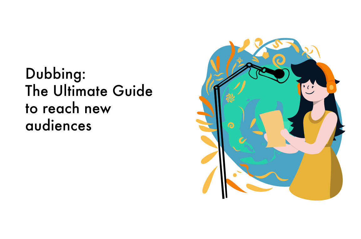 Dubbing: The Ultimate Guide to reach new audiences