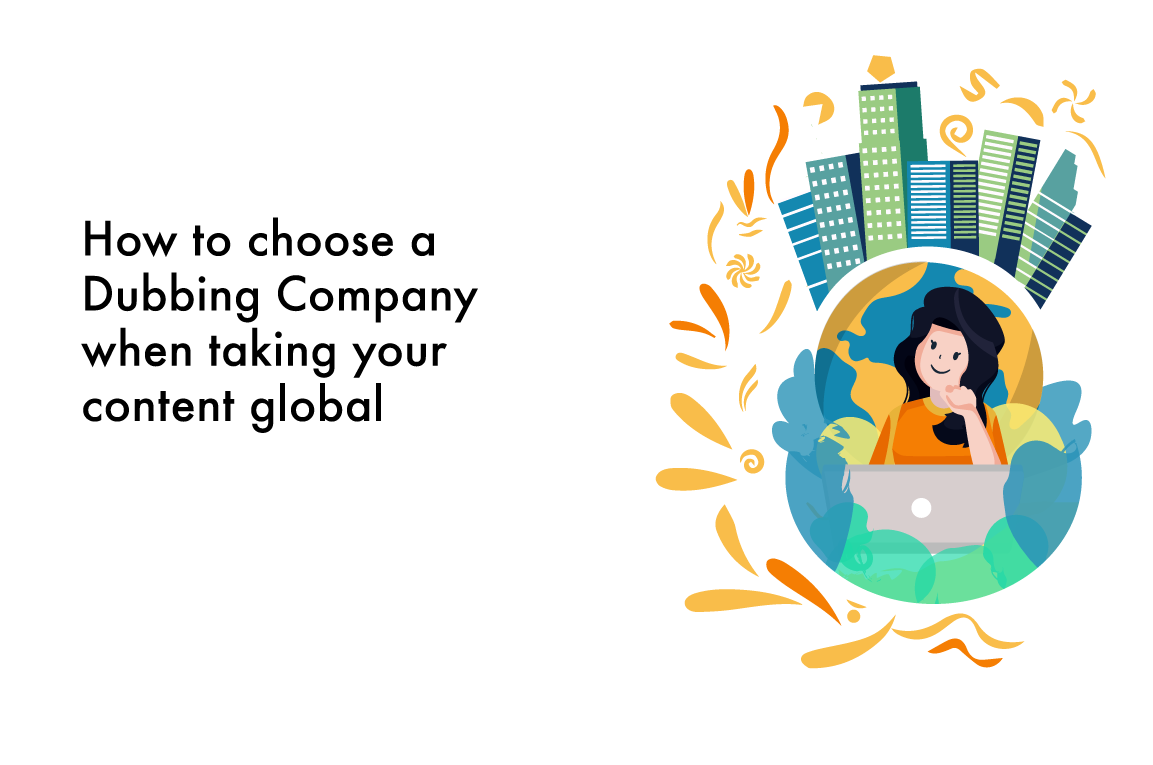 How to choose a Dubbing Company When Taking Your Content Global