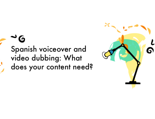 Spanish voiceover and video dubbing: What does your content need?